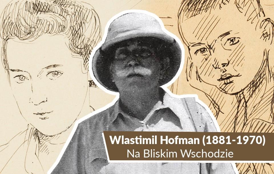 Wlastimil HOFMAN (1881-1970): Na Bliskim Wschodzie